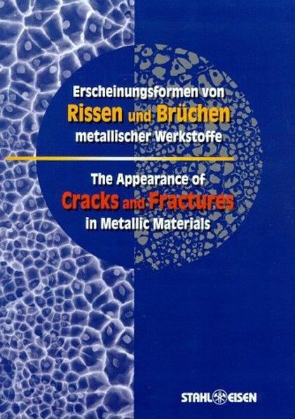 Erscheinungsformen von Rissen und Brüchen metallischer Werkstoffe. The Appearance of Cracks and Frac als Buch