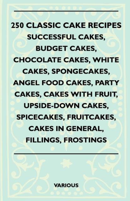 250 Classic Cake Recipes - Successful Cakes, Bu...