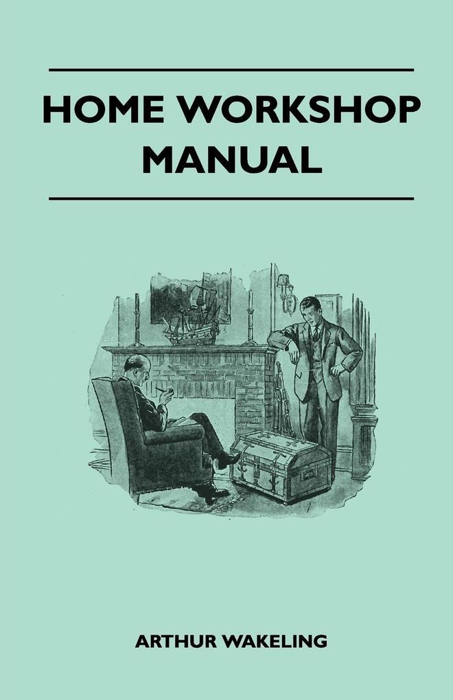 Home Workshop Manual - How To Make Furniture, S...