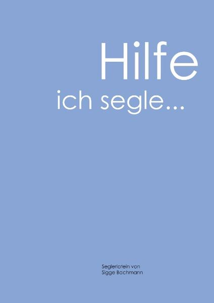 Hilfe, ich segle als Buch von Siegfried Bachmann - Siegfried Bachmann