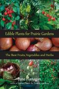 Edible Plants for Prairie Gardens: The Best Fruits, Vegetables and Herbs