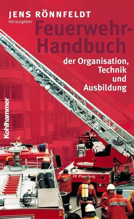 Feuerwehr-Handbuch der Organisation, Technik und Ausbildung als Buch