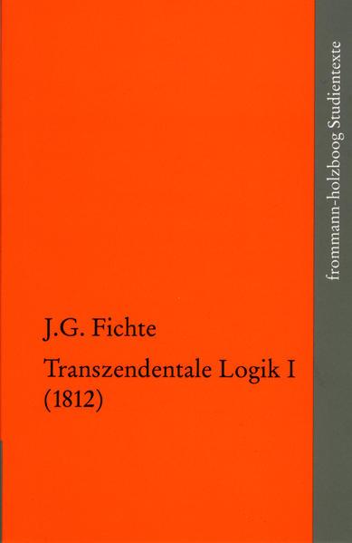 Johann Gottlieb Fichte: Die späten wissenschaftlichen Vorlesungen / IV,1: >Transzendentale Logik I (1812)< als Buch