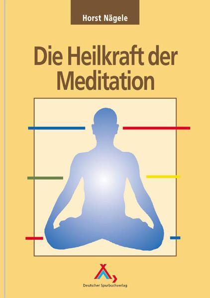 Die Heilkraft der Meditation als Buch von Horst Nägele - Horst Nägele