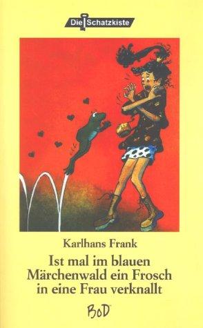 Ist mal im blauen Märchenwald ein Frosch in eine Frau verknallt als Buch