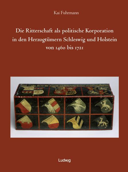Die Ritterschaft als politische Korporation in den Herzogtümern Schleswig und Holstein 1460 - 1721 als Buch