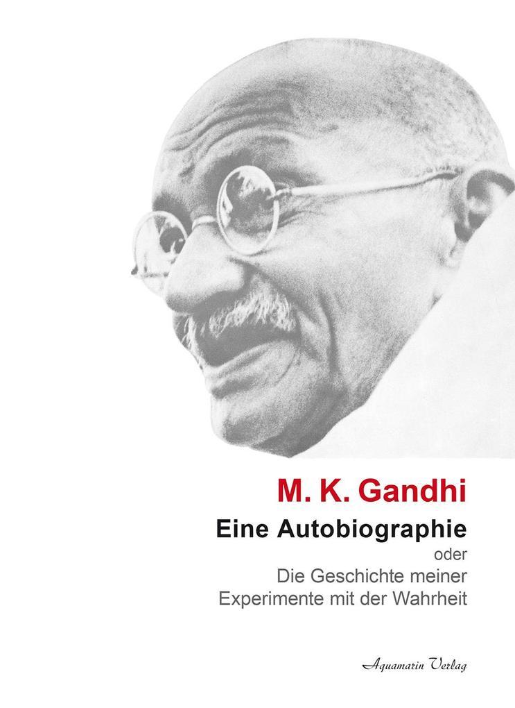 Eine Autobiographie oder Die Geschichte meiner Experimente mit der Wahrheit als Buch