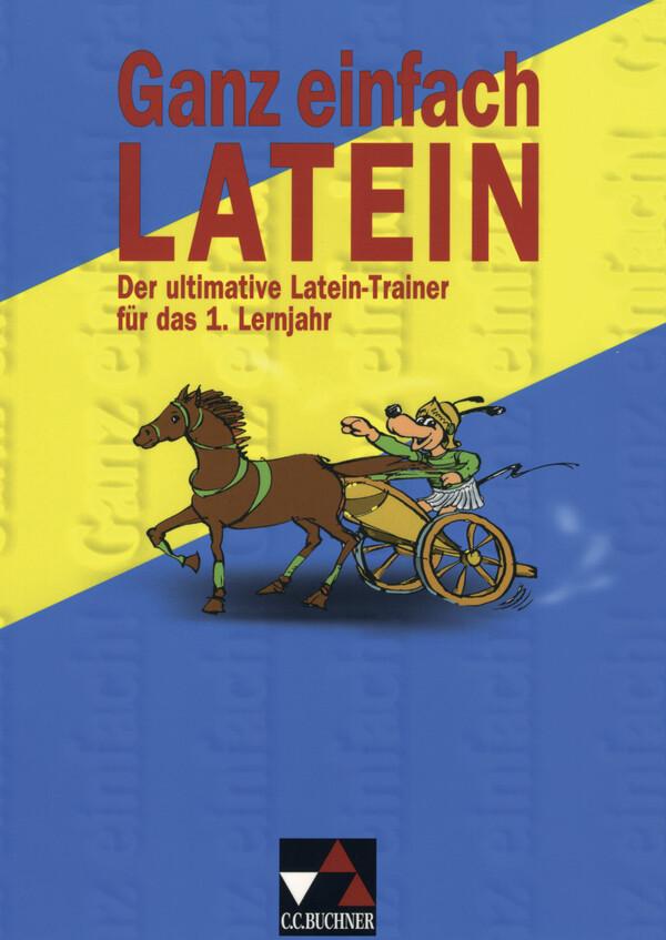 Ganz einfach Latein. 1. Lernjahr. Der ultimative Latein-Trainer als Buch