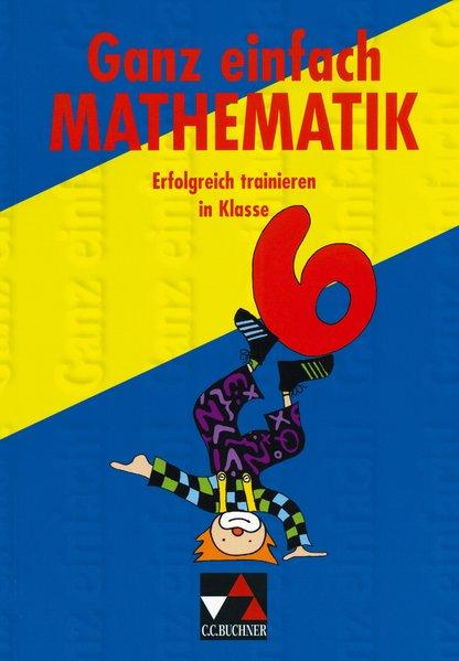 Ganz einfach Mathematik 6. Erfolgreich trainieren als Buch