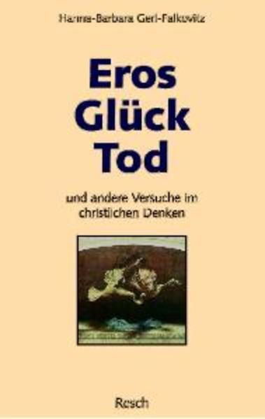 Eros, Glück, Tod und andere Versuche im christlichen Denken als Buch