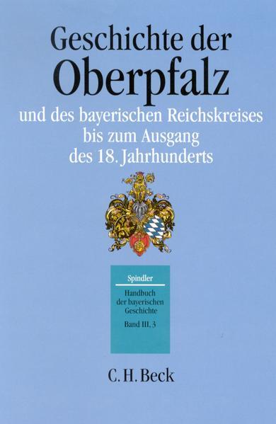 Geschichte der Oberpfalz und des bayerischen Reichskreises bis zum Ausgang des achtzehnten Jahrhunderts als Buch
