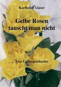 Gelbe Rosen tauscht man nicht