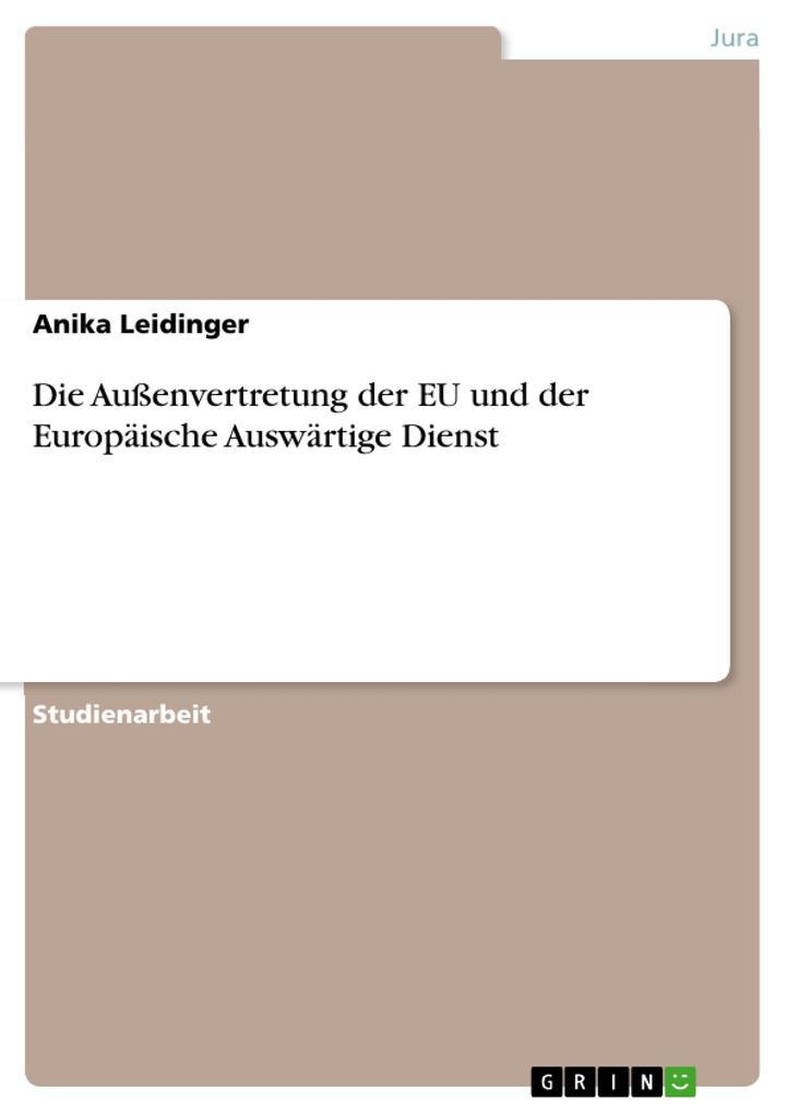 Die Außenvertretung der EU und der Europäische Auswärtige Dienst als Taschenbuch von Anika Leidinger