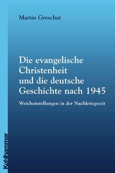 Die evangelische Christenheit und die deutsche Geschichte nach 1945 als Buch
