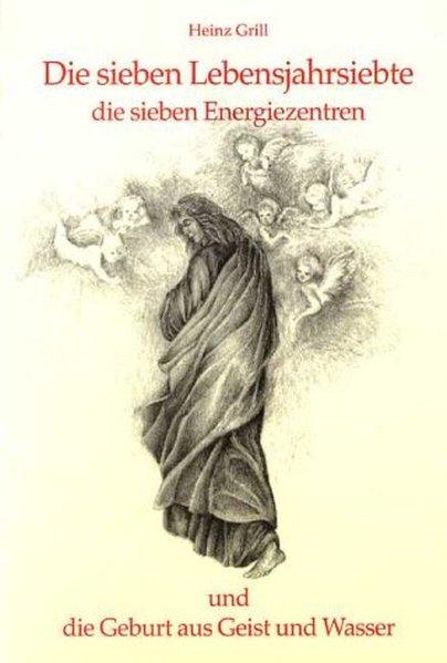 Die sieben Lebensjahrsiebte, die sieben Energiezentren und die Geburt aus Geist und Wasser als Buch