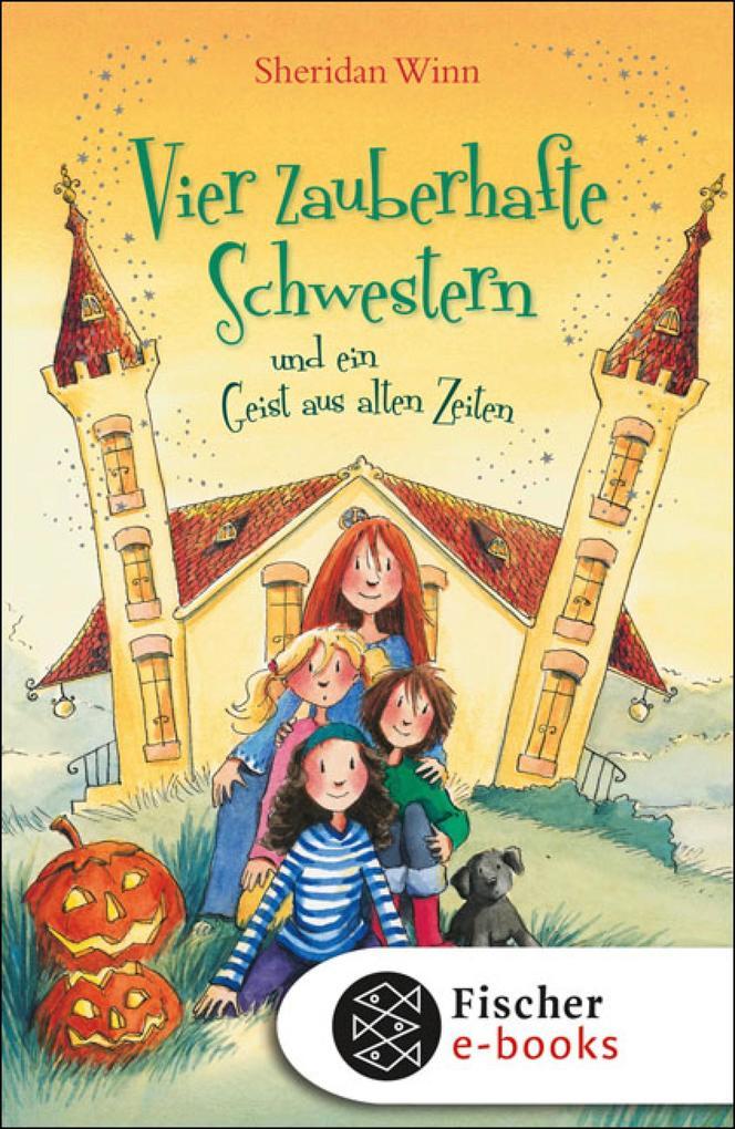 Vier zauberhafte Schwestern und ein Geist aus alten Zeiten als eBook