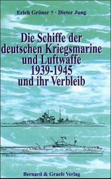Die Schiffe der deutschen Kriegsmarine und Luftwaffe 1939-1945 und ihr Verbleib als Buch