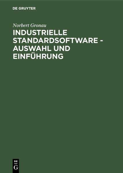 Industrielle Standardsoftware - Auswahl und Einführung als Buch