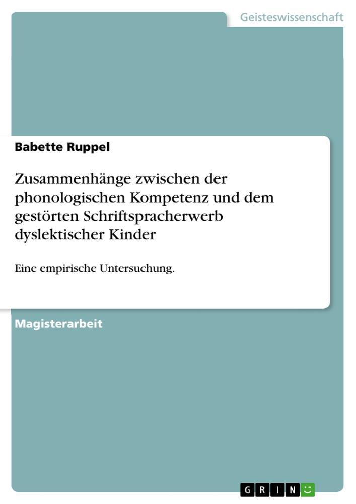 Zusammenhänge zwischen der phonologischen Kompetenz und dem gestörten Schriftspracherwerb dyslektischer Kinder als Buch (kartoniert)
