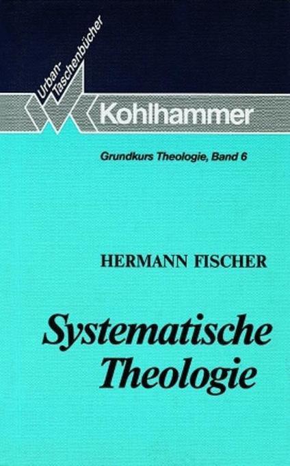 Grundkurs Theologie VI. Systematische Theologie als Taschenbuch