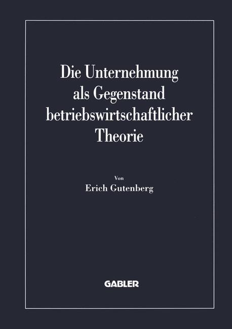 Die Unternehmung als Gegenstand betriebswirtschaftlicher Theorie als Buch (gebunden)