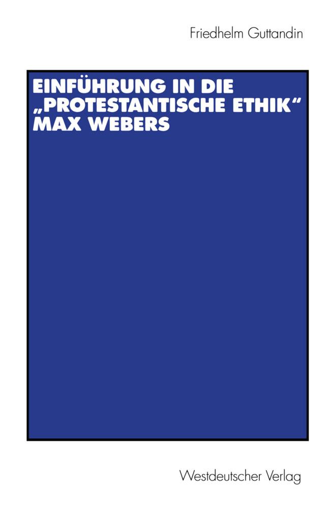 Einführung in die 'Protestantische Ethik' Max Webers als Buch