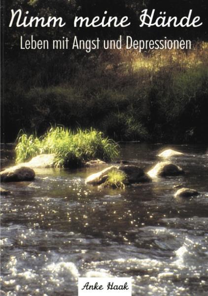Nimm meine Hände - Leben mit Angst und Depressionen als Buch