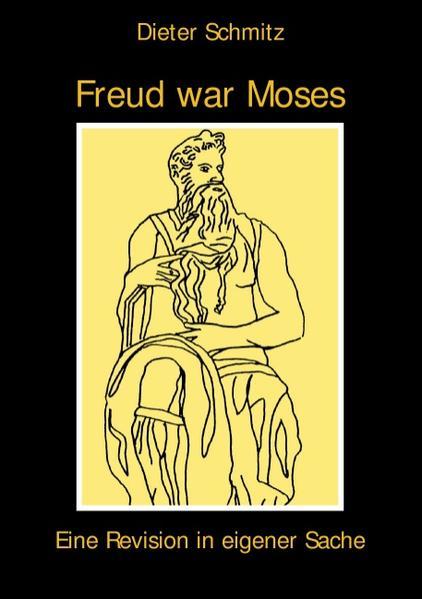 Freud war Moses als Buch von Dieter Schmitz