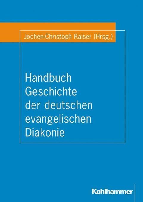 Handbuch Geschichte der deutschen evangelischen Diakonie als Buch