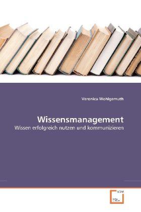 Wissensmanagement als Buch von Veronica Wohlgemuth