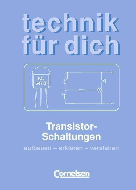 Transistorschaltungen aufbauen, erklären, verstehen als Buch