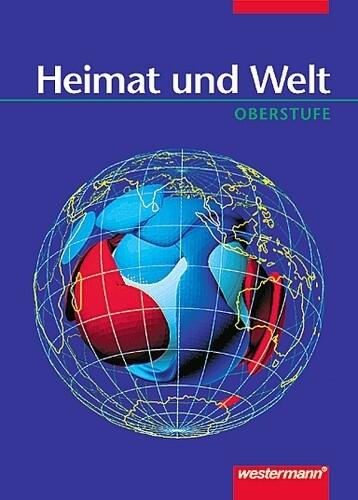 Heimat und Welt. Oberstufe. Geografie als Buch