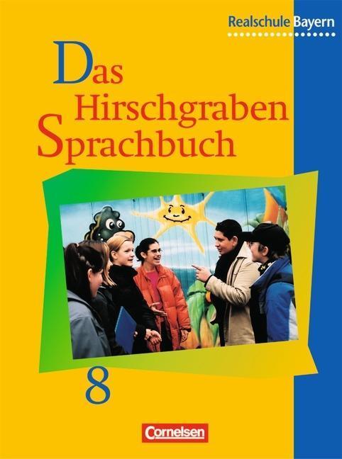 Das Hirschgraben Sprachbuch. 8. Schuljahr. Schülerbuch. Ausgabe für Realschulen in Bayern. Neue Rechtschreibung als Buch