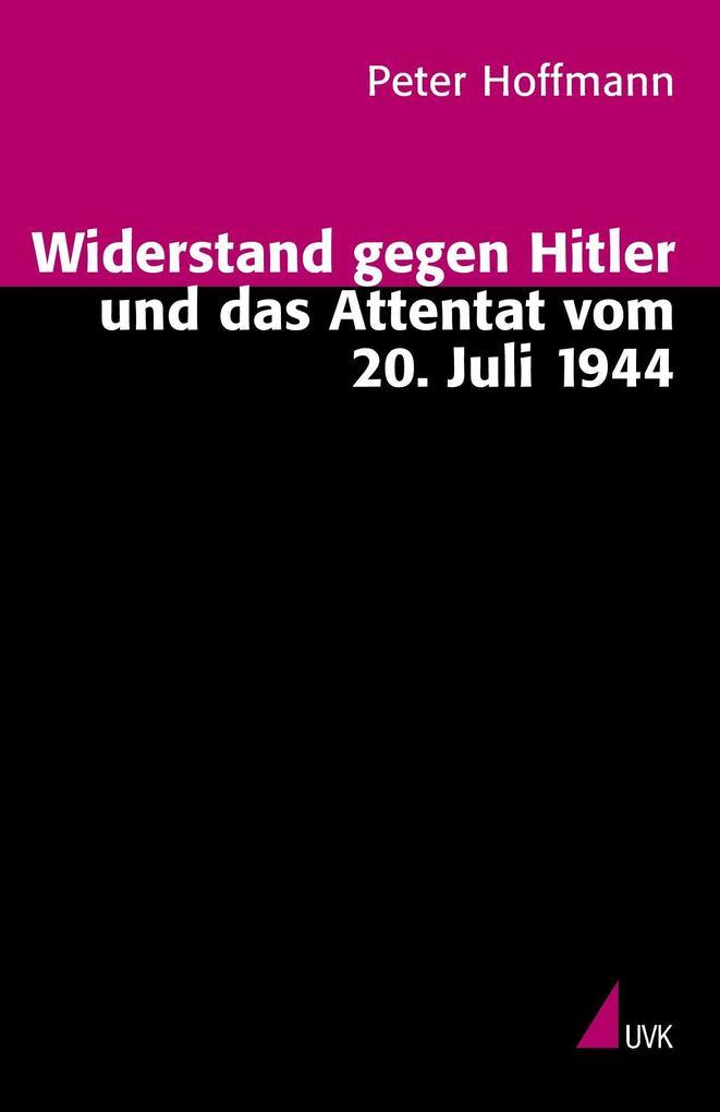 Widerstand gegen Hitler und das Attentat vom 20. Juli 1944 als Buch