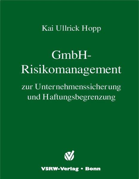 GmbH-Risikomanagement zur Unternehmenssicherung und Haftungsbegrenzung als Buch