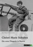 Christl-Marie Schultes - Die erste Fliegerin in Bayern