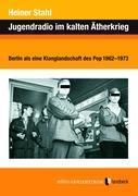 Jugendradio im kalten Ätherkrieg als Buch von Heiner Stahl - Heiner Stahl
