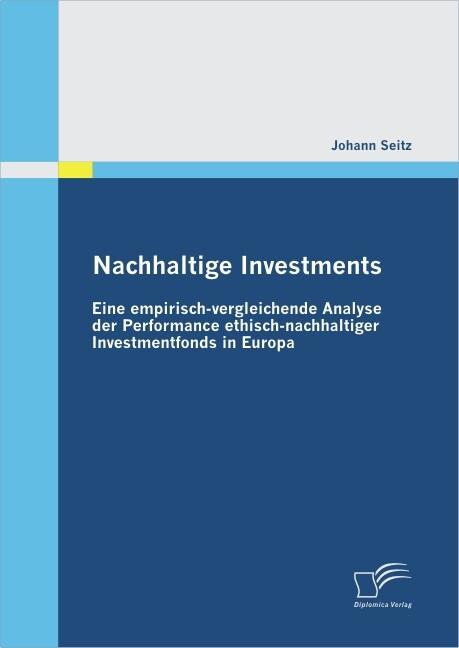 Nachhaltige Investments: Eine empirisch-vergleichende Analyse der Performance ethisch-nachhaltiger I als Buch