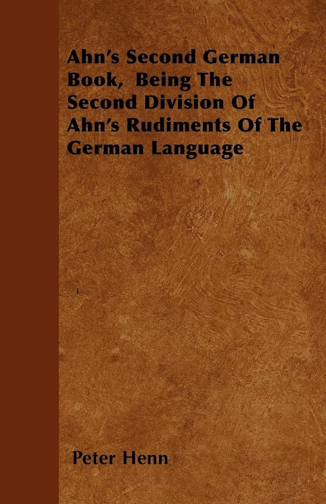 Ahn´s Second German Book, Being The Second Divi...