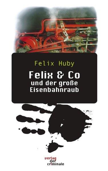 Felix & Co und der große Eisenbahnraub. als Buch