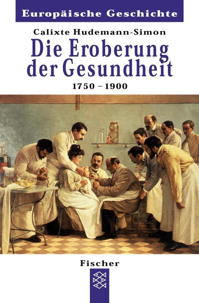 Die Eroberung der Gesundheit 1750 - 1900 als Taschenbuch