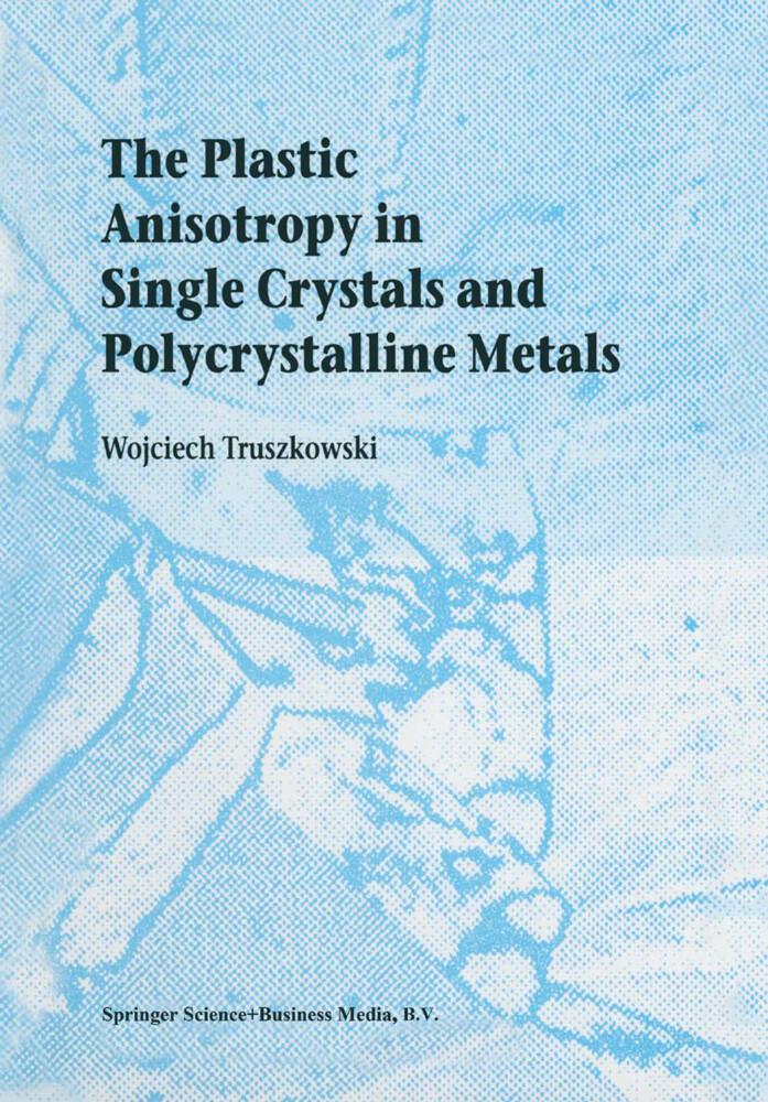 The Plastic Anisotropy in Single Crystals and Polycrystalline Metals als Buch von Wojciech Truszkowski - Wojciech Truszkowski