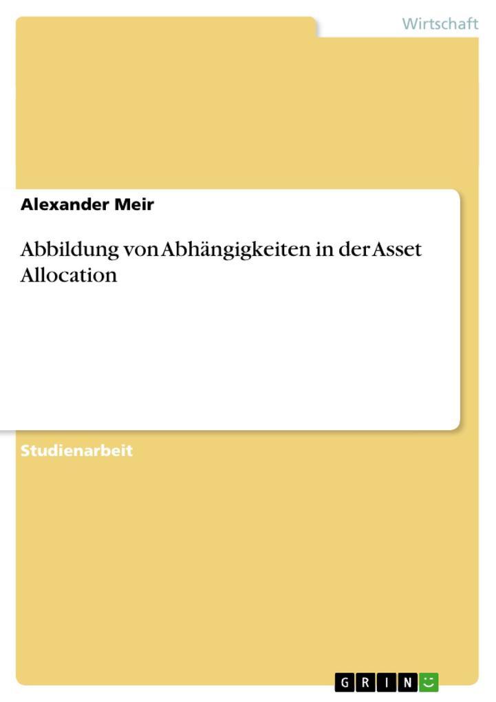 Abbildung von Abhängigkeiten in der Asset Allocation als Buch von Alexander Meir - Alexander Meir