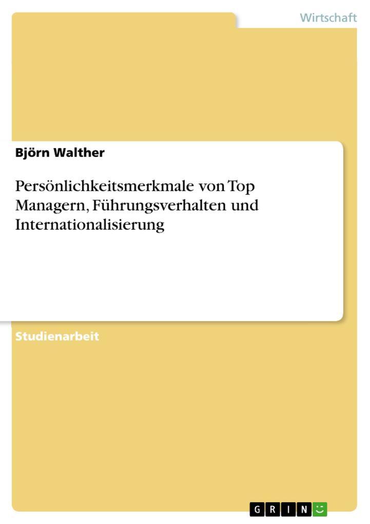 Persönlichkeitsmerkmale von Top Managern, Führungsverhalten und Internationalisierung als Taschenbuch von Björn Walther