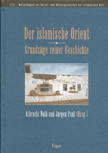 Der islamische Orient. Grundzüge seiner Geschichte als Buch