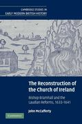 The Reconstruction of the Church of Ireland: Bishop Bramhall and the Laudian Reforms, 1633 1641