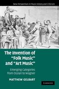 The Invention of 'Folk Music' and 'Art Music': Emerging Categories from Ossian to Wagner