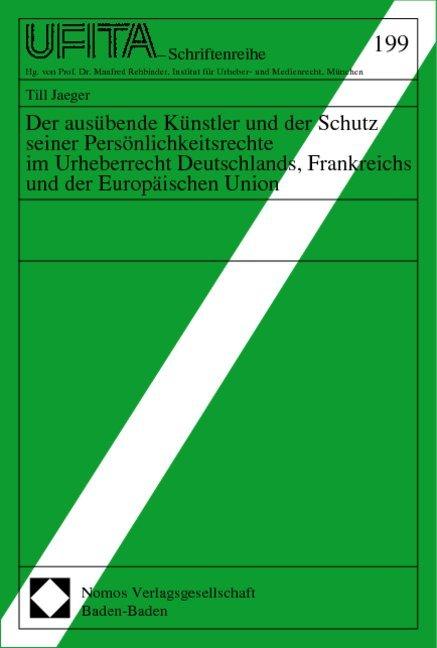 Der ausübende Künstler und der Schutz seiner Persönlichkeitsrechte im Urheberrecht Deutschlands, Frankreichs und der Europäischen Union als Buch