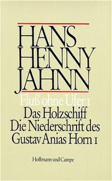 Werke 3. Fluß ohne Ufer I. Das Holzschiff / Die Niederschrift des Gustav Anias Horn I als Buch