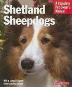 Shetland Sheepdogs: Everything about Selection, Care, Nutrition, Behavior, and Training